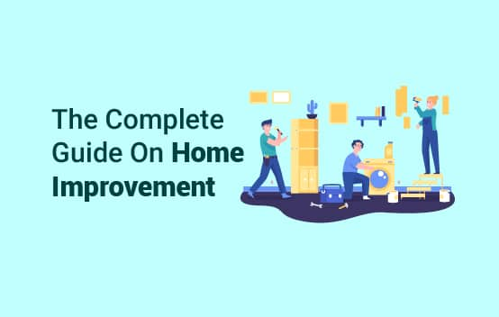 The Complete Guide On Home Improvement